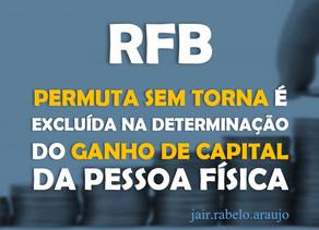 RFB – permuta sem torna é excluída na determinação do ganho de capital da pessoa física.