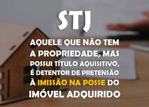 STJ - Aquele que não tem a propriedade, mas possui título aquisitivo, é detentor de pretensão à imis