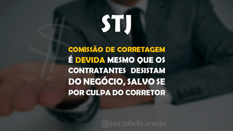 STJ – Comissão de corretagem é devida mesmo que os contratantes desistam do negócio, salvo se