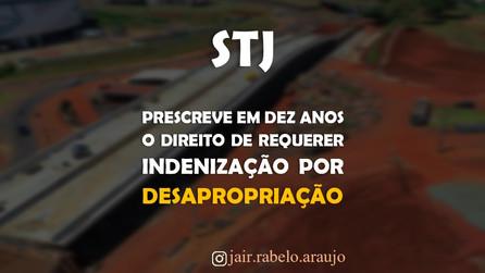 STJ – Prescreve em dez anos o direito de requerer indenização por desapropriação.