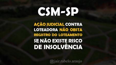 CSM-SP – Ação judicial contra loteadora não obsta registro do loteamento se não existe risco de inso
