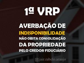 1ª VRP-SP – Averbação de indisponibilidade não obsta consolidação da propriedade pelo credor fiduciá