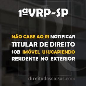 1ªVRP-SP – Não cabe ao RI notificar titular de direito sob imóvel usucapiendo residente no exterior