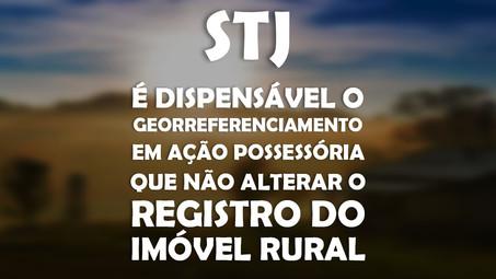 É dispensável o georreferenciamento em  ação possessória que não alterar o registro do imóvel rural.