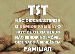 TST–Não descaracteriza o bem de família o fato de o executado não residir no imóvel destinado à r...