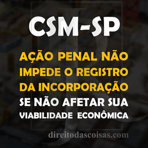 CSM-SP - Ação penal não impede o registro da incorporação se não afetar sua viabilidade econômica.