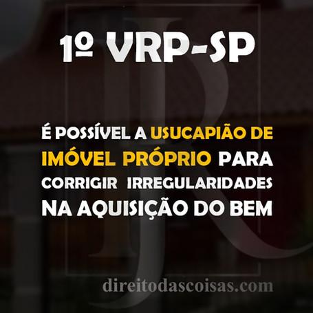 1ª VRP-SP – É possível a usucapião de imóvel próprio para corrigir irregularidades na aquisição do b