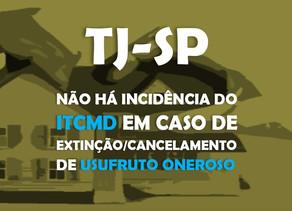 TJ-SP – Não há incidência do ITCMD em caso de extinção/cancelamento de usufruto oneroso