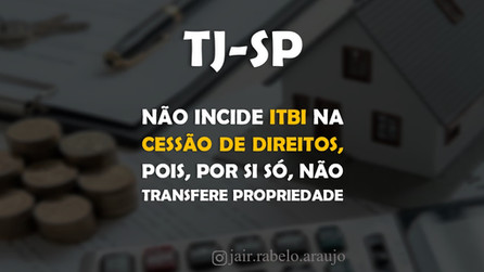 TJ-SP - Não incide ITBI na cessão de direitos, pois, por si só, não transfere propriedade.