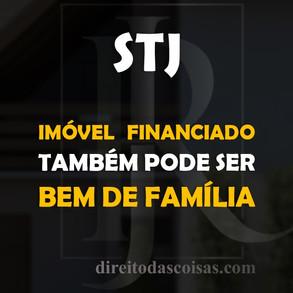 STJ – Imóvel financiado também pode ser bem de família.
