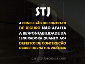 STJ – A conclusão do contrato de seguro não afasta a responsabilidade da seguradora quanto aos defei