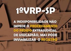 1ºVRP-SP - a indisponibilidade não impede  o processamento do pedido extrajudicial de usucapião, mas