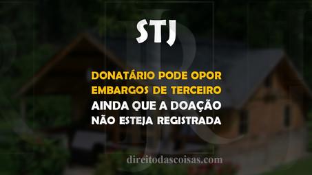 STJ – Donatário pode opor embargos de terceiro ainda que a doação não esteja registrada