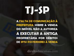 TJ-SP – A falta de comunicação à prefeitura sobre a venda do imóvel não a autoriza a executar a anti