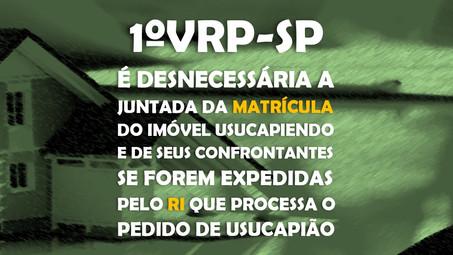 1ª VRP-SP - É desnecessária a juntada da matrícula do imóvel usucapiendo e de seus confrontant...