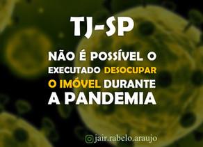 TJ-SP – Não é possível o executado desocupar o imóvel durante a pandemia.