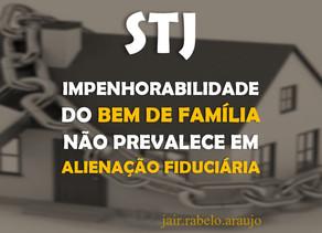 STJ – Impenhorabilidade do bem de família não prevalece em alienação fiduciária