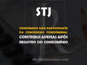 STJ – Condômino não participante da convenção contribui apenas após registro do condomínio.