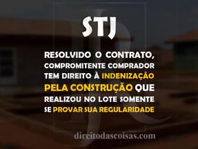 STJ – Resolvido o contrato, compromitente comprador tem direito à indenização pela construção que re