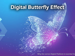 The Digital Butterfly effect – why the correct digital platform is essential for the New World.