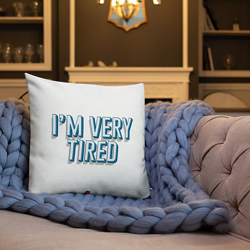 """""""I'm Very Tired"""" Pillow"""