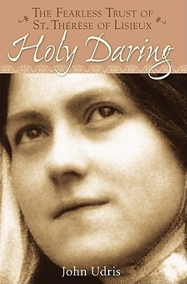 """""""I feel within me a holy daring being born."""" -St. Therese"""
