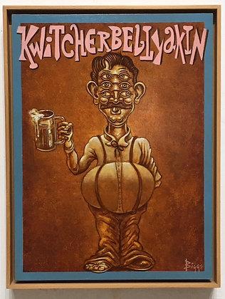 """""""Kwitcherbellyakin"""""""