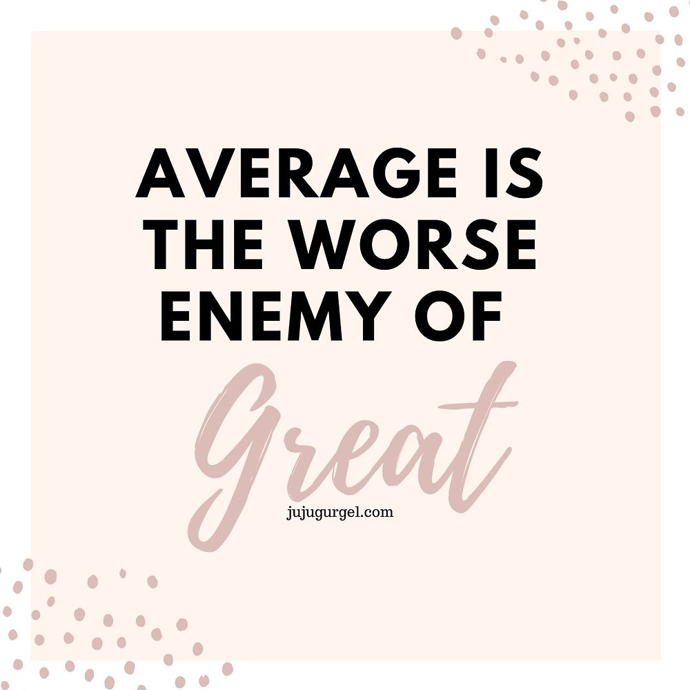 Average is the worse enemy of great