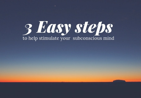 3 Easy steps to help stimulate your  Subconscious Mind