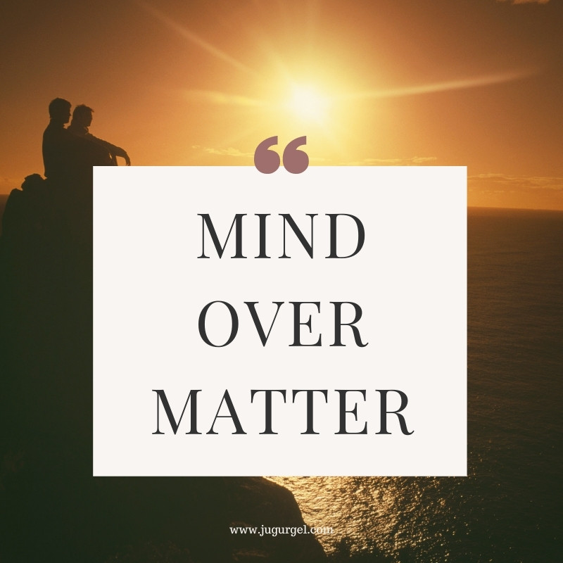 mind over matter quote