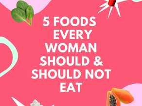 5 foods every woman should and should not eat