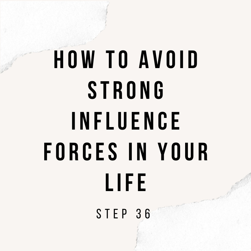 How to avoid strong influence forces in your life - step 36
