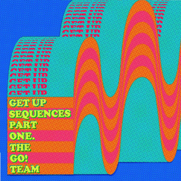 🎵 NEW RELEASE - The Go! Team - Get Up Sequences Part One