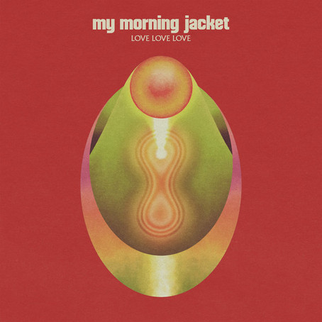 🎬 FRESH FEED - My Morning Jacket - Love Love Love