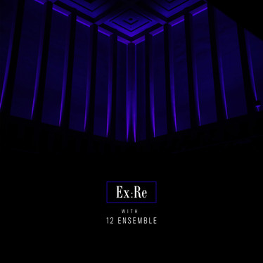🎬 FRESH FEED - Ex:Re With 12 Ensemble – Where The Time Went