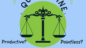 Quarantine: Productive or Pointless?