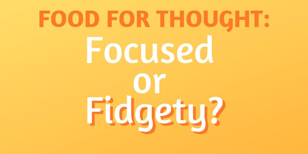 Focused or Fidgety?