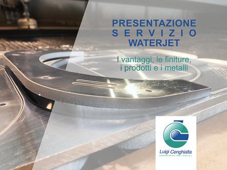 PRESENTAZIONE DEL SERVIZIO WATERJET - I Vantaggi, le finiture, i prodotti e i metalli.