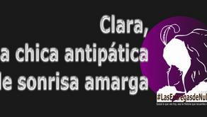 Clara, la chica antipática de sonrisa amarga