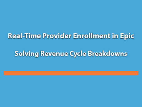 Real-Time Provider Enrollment in Epic – Solving Revenue Cycle Breakdowns