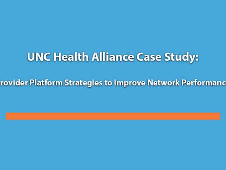UNC Health Alliance Case Study:  Provider Platform Strategies to Improve Network Performance