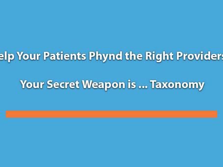 Help Your Patients Phynd the Right Providers - Your Secret Weapon is ... Taxonomy