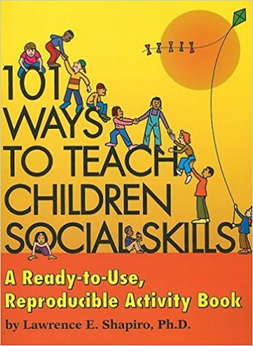 101 Ways to Teach Children Social Skills by Lawrence E Shapiro