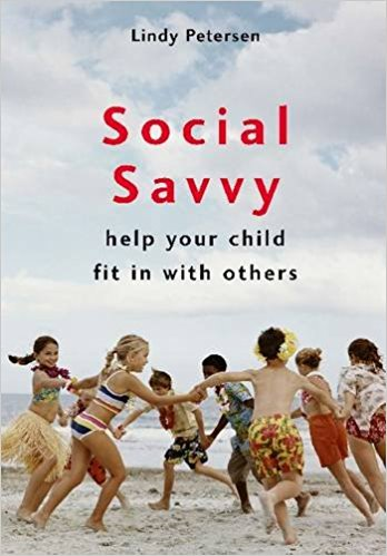 Social Savvy Help your Child Fit in with Others, by Lindy Peterson