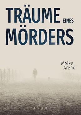 Krimi Meike Arend Träume eines Mörders Thriller Leseprobe
