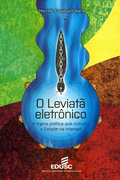 O Leviatã eletrônico - a trama política que colocou o Estado na internet