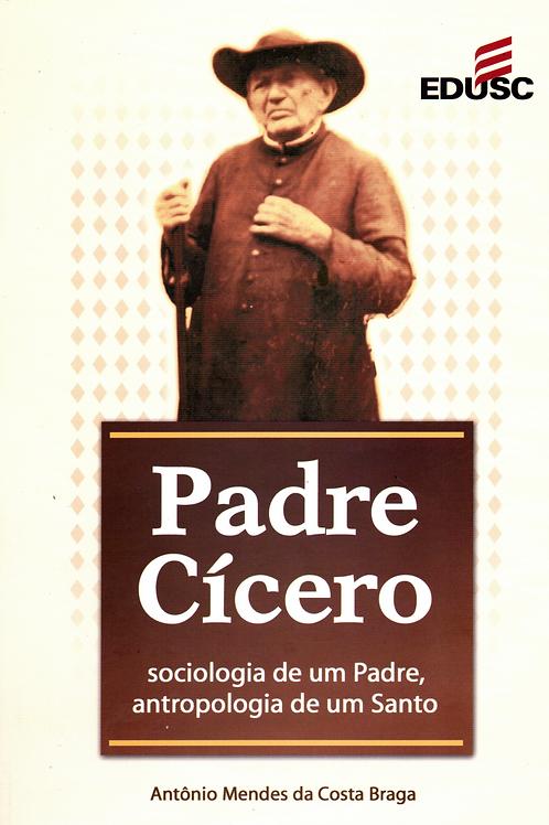 Padre Cícero - sociologia de um Padre, antropologia de um Santo