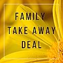 Family Take Away Deal