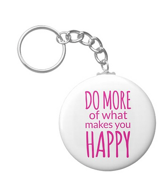 Do more of what makes you happy keychain