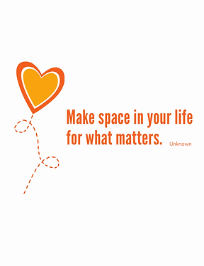 Make space in your life for what matters